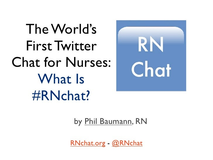 The World's   First Twitter Chat for Nurses:     What Is    #RNchat?           by Phil Baumann, RN           RNchat.org - ...