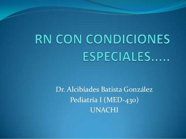 Dr. Alcibíades Batista González     Pediatría I (MED-430)           UNACHI