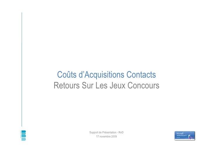 Coûts d'Acquisitions Contacts Retours Sur Les Jeux Concours              Support de Présentation - RnD                17 n...
