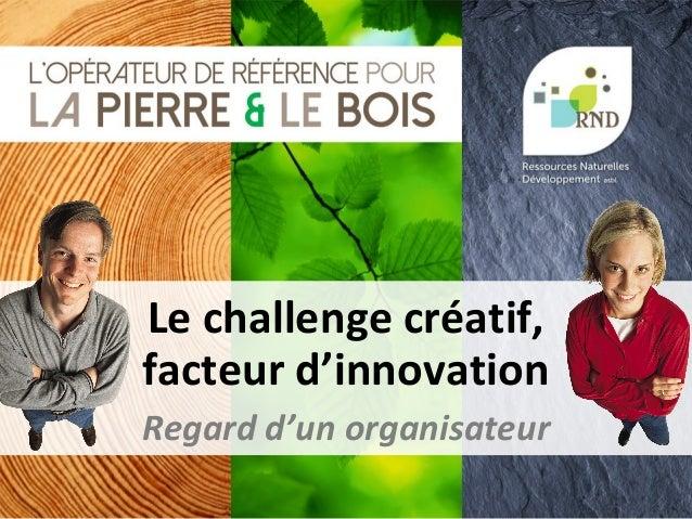 Le challenge créatif, facteur d'innovation Regard d'un organisateur