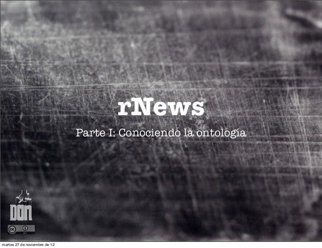 rNews                               Parte I: Conociendo la ontologíamartes 27 de noviembre de 12