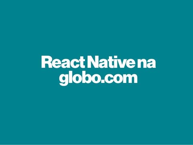 ReactNativena globo.com