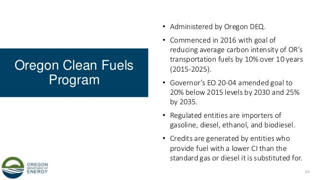 Oregon Clean Fuels Program • Administered by Oregon DEQ. • Commenced in 2016 with goal of reducing average carbon intensit...