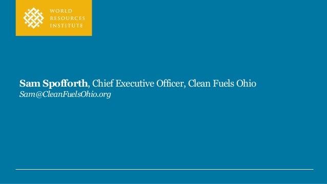 Sam Spofforth, Chief Executive Officer, Clean Fuels Ohio Sam@CleanFuelsOhio.org