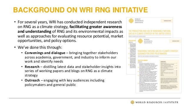 BACKGROUND ON WRI RNG INITIATIVE • For several years, WRI has conducted independent research on RNG as a climate strategy,...