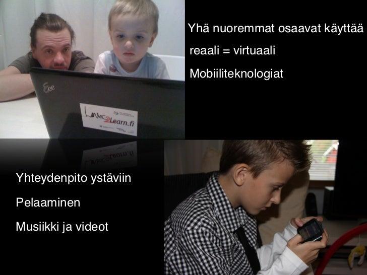 Yhä nuoremmat osaavat käyttää                        reaali = virtuaali                        MobiiliteknologiatYhteydenp...