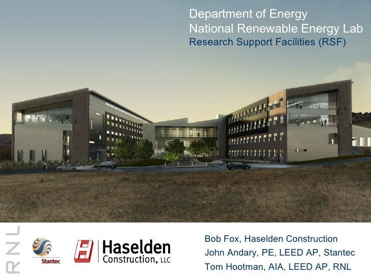 Bob Fox, Haselden Construction John Andary, PE, LEED AP, Stantec Tom Hootman, AIA, LEED AP, RNL Department of Energy Natio...