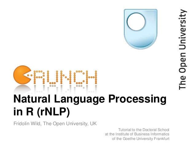 Natural Language Processingin R (rNLP)Fridolin Wild, The Open University, UKTutorial to the Doctoral Schoolat the Institut...
