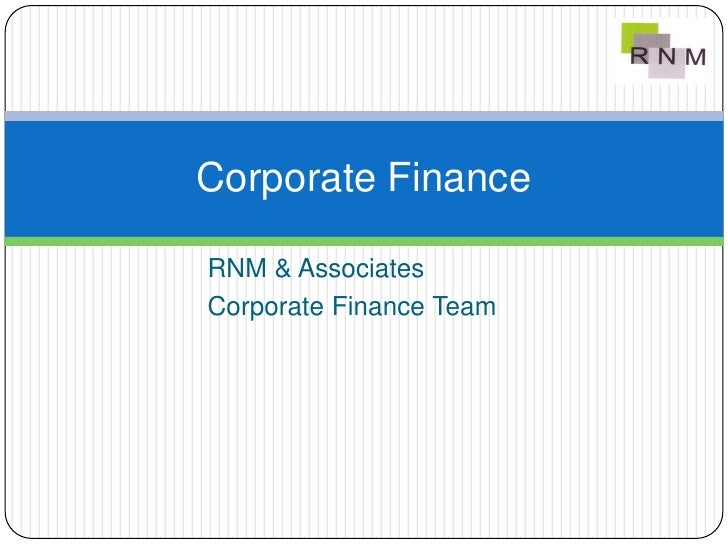 Corporate Finance  RNM & Associates Corporate Finance Team