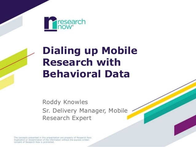 Dialing up Mobile Research with Behavioral Data Roddy Knowles Sr. Delivery Manager, Mobile Research Expert