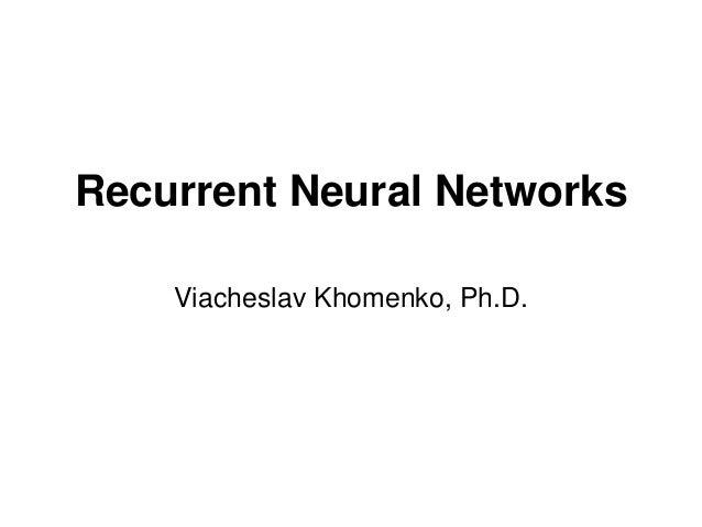 Recurrent Neural Networks Viacheslav Khomenko, Ph.D.