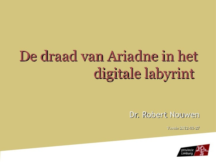 De draad van Ariadne in het           digitale labyrint                 Dr. Robert Nouwen                          Versie ...