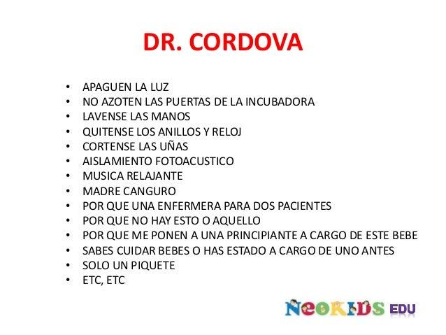 DR. CORDOVA • APAGUEN LA LUZ • NO AZOTEN LAS PUERTAS DE LA INCUBADORA • LAVENSE LAS MANOS • QUITENSE LOS ANILLOS Y RELOJ •...