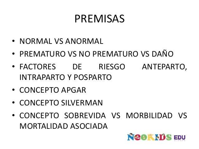 PREMISAS • NORMAL VS ANORMAL • PREMATURO VS NO PREMATURO VS DAÑO • FACTORES DE RIESGO ANTEPARTO, INTRAPARTO Y POSPARTO • C...