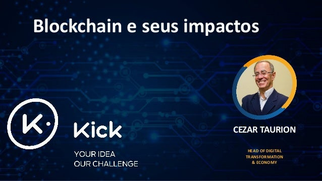 Blockchain e seus impactos CEZAR TAURION HEAD OF DIGITAL TRANSFORMATION & ECONOMY