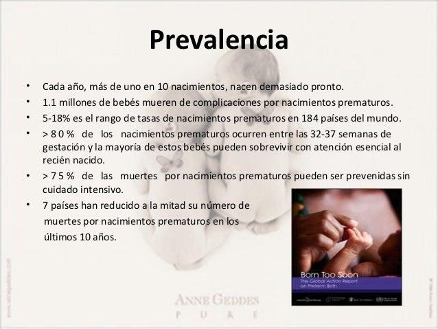 Prevalencia•   Cada año, más de uno en 10 nacimientos, nacen demasiado pronto.•   1.1 millones de bebés mueren de complica...
