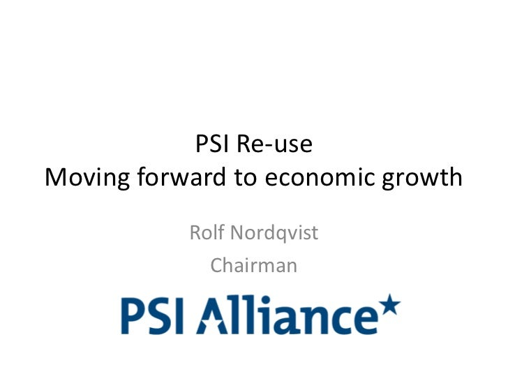 PSI Re-useMoving forward to economicgrowth<br />Rolf Nordqvist<br />Chairman<br />