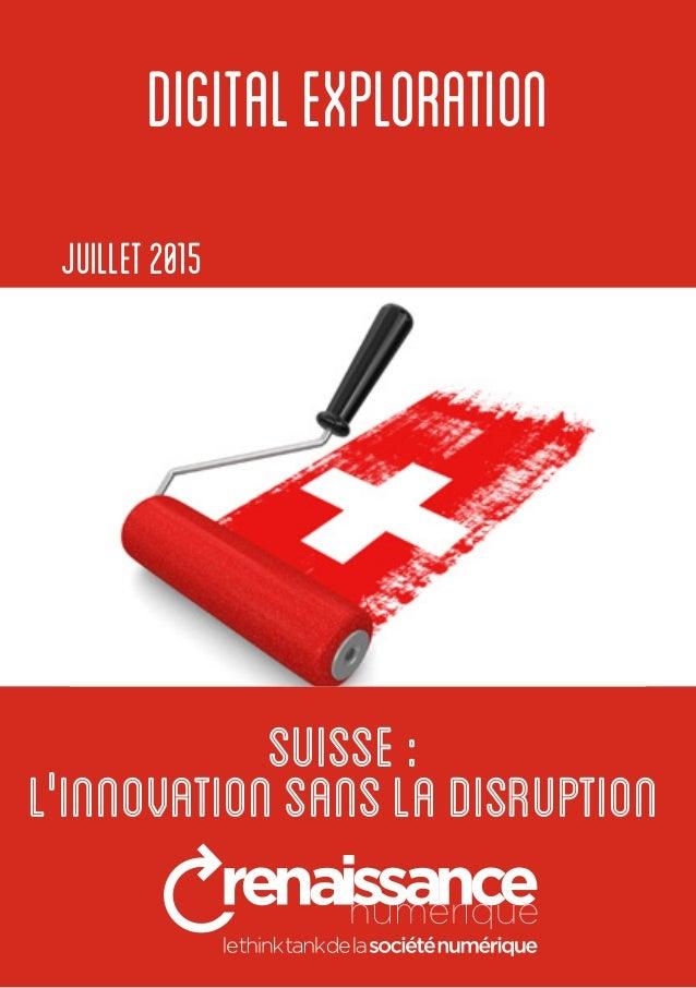 1 estonie:sereconstruireparlenumérique DIGITALEXPLORATION Juillet2015 SUISSE: l''innovationsansladisruption