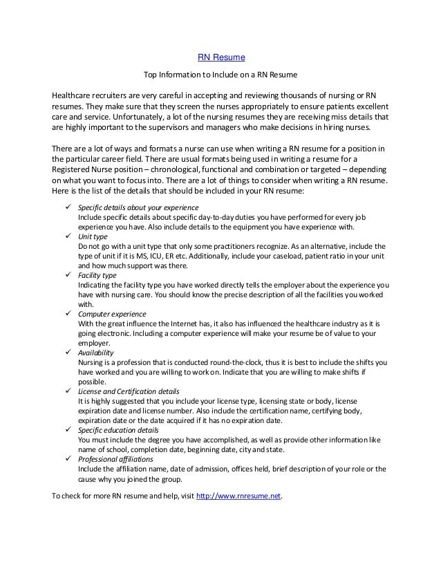 RN Resume Top Information to Include on a RN Resume Healthcare recruiters are very careful in accepting and reviewing thou...
