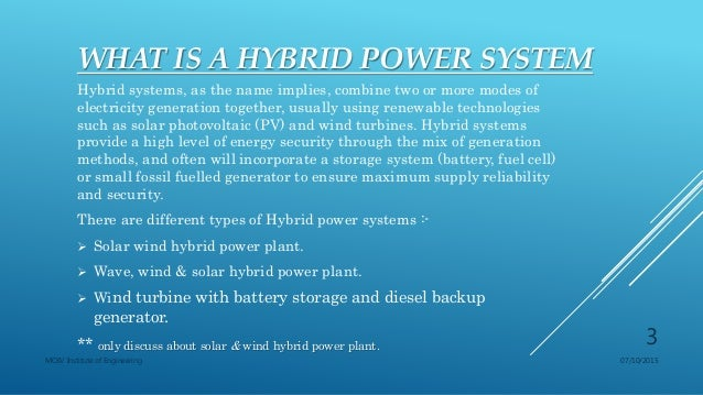 the prospect of hybrid wind system 11 hitachi chemical technical report no55 hybrid cars are largely grouped into full, medium and micro-hybrid cars based on the function and voltage of the hybrid system in the full hybrid zone, the system voltage of which is around 300 volts, the primarily power source is usually nickel met.
