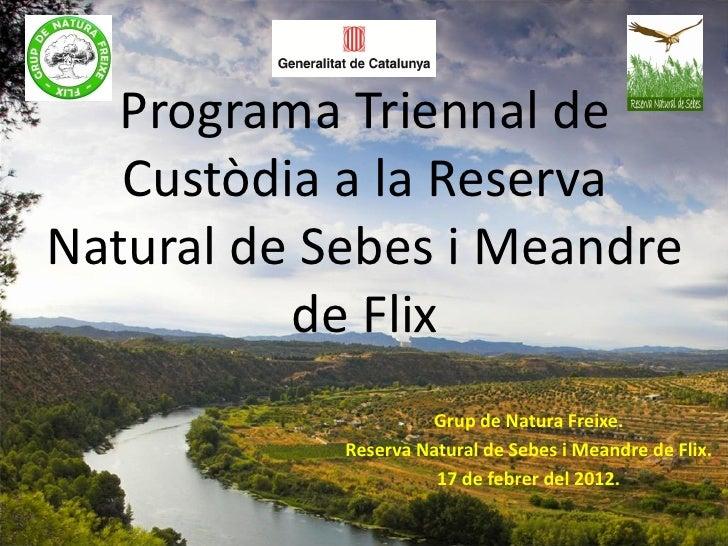 Programa Triennal de   Custòdia a la ReservaNatural de Sebes i Meandre          de Flix                     Grup de Natura...