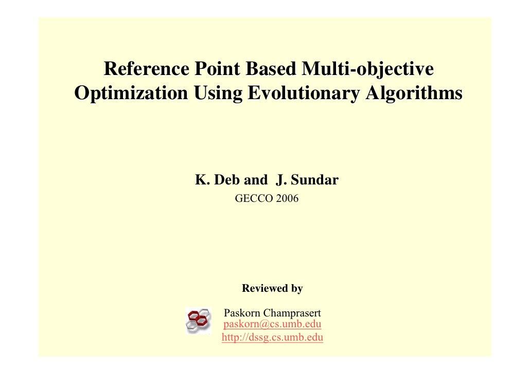 Reference Point Based Multi-objective Optimization Using Evolutionary Algorithms                K. Deb and J. Sundar      ...
