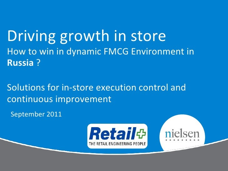 Driving growth in storeHow to win in dynamic FMCG Environment inRussia ?Solutions for in-store execution control andcontin...