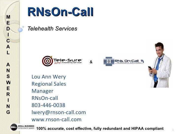 RNsOn-Call  Telehealth Services MED I CAL  ANSWER I NG   Lou Ann Wery  Regional Sales Manager  RNsOn-call 803-446-0038 [em...