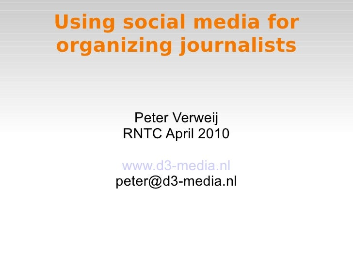 Using social media for organizing journalists Peter Verweij RNTC April 2010 www.d3-media.nl [email_address]