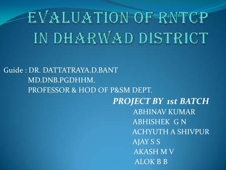 Guide : DR. DATTATRAYA.D.BANT        MD.DNB.PGDHHM.        PROFESSOR & HOD OF P&SM DEPT.                           PROJECT...