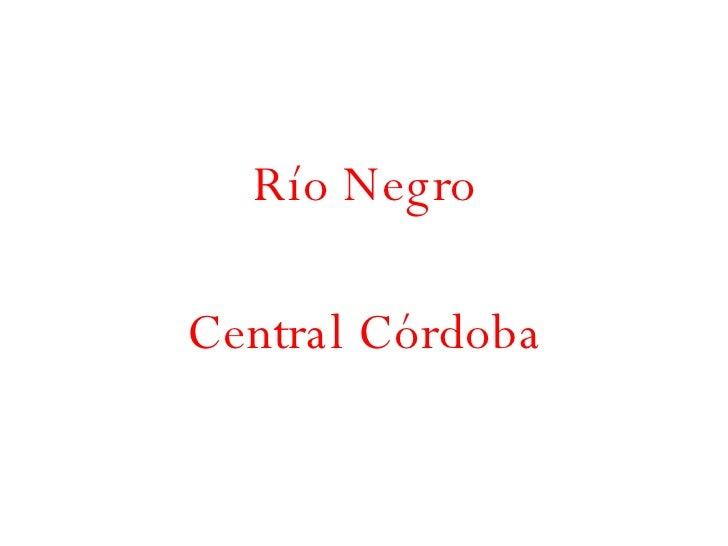 <ul><li>Río Negro </li></ul><ul><li>Central Córdoba </li></ul>