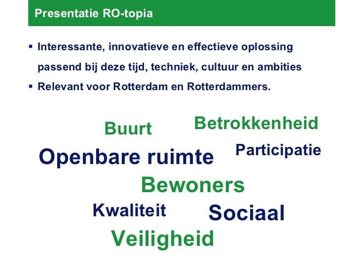 Presentatie RO-topia <ul><li>Interessante, innovatieve en effectieve oplossing </li></ul><ul><li>passend bij deze tijd, te...