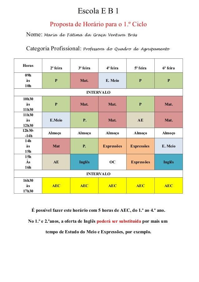 Escola E B 1 Proposta de Horário para o 1.º Ciclo Nome: Maria de Fátima da Graça Ventura Brás Categoria Profissional: Prof...
