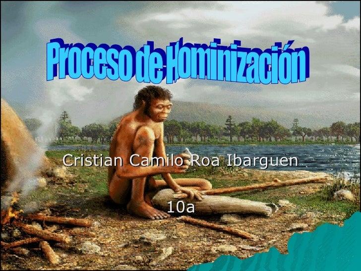 Cristian Camilo Roa Ibarguen 10a Proceso de Hominización
