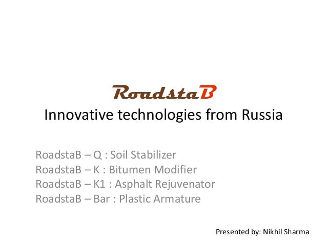 RoadstaB Innovative technologies from Russia RoadstaB – Q : Soil Stabilizer RoadstaB – K : Bitumen Modifier RoadstaB – K1 ...