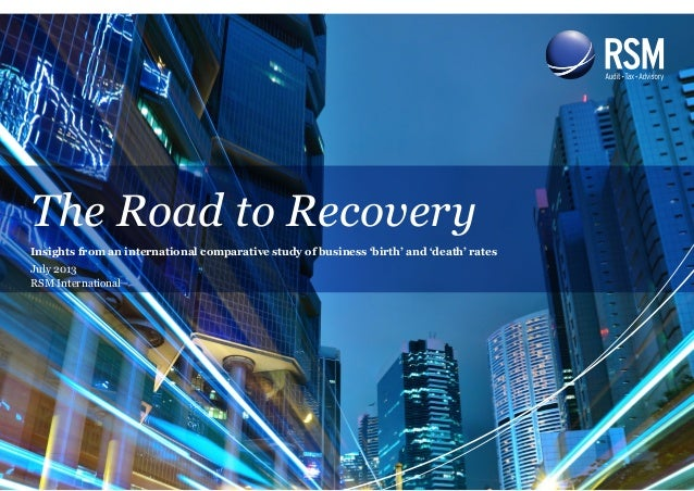 The Road to Recovery | 1 The Road to Recovery Insights from an international comparative study of business 'birth' and 'de...