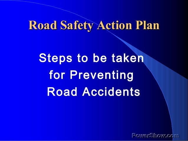 Road Safety Action PlanRoad Safety Action Plan Steps to be taken for Preventing Road Accidents