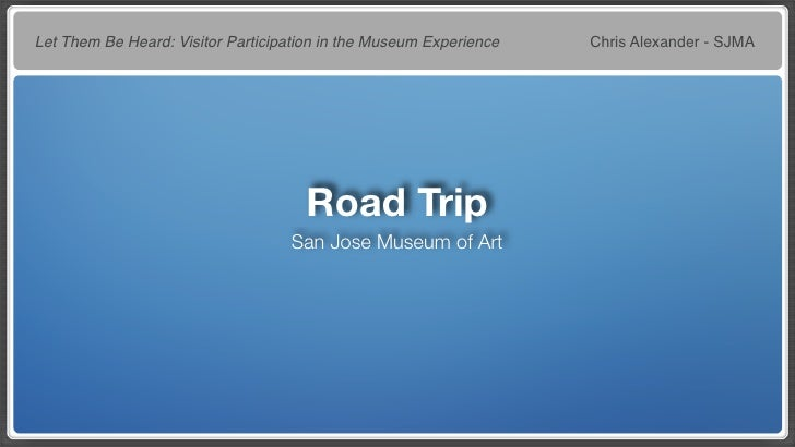 Let Them Be Heard: Visitor Participation in the Museum Experience   Chris Alexander - SJMA                                ...