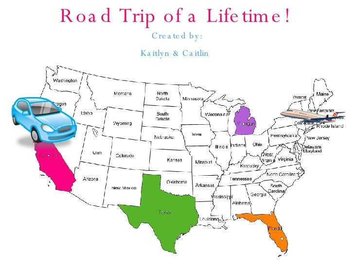 Road Trip of a Lifetime!   Created by: Kaitlyn & Caitlin