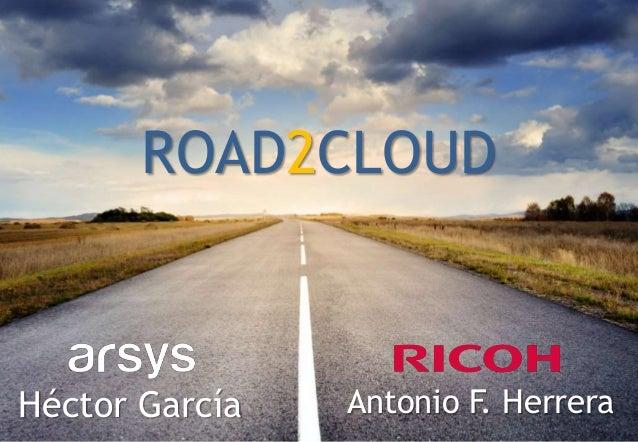ROAD2CLOUD Héctor García Antonio F. Herrera