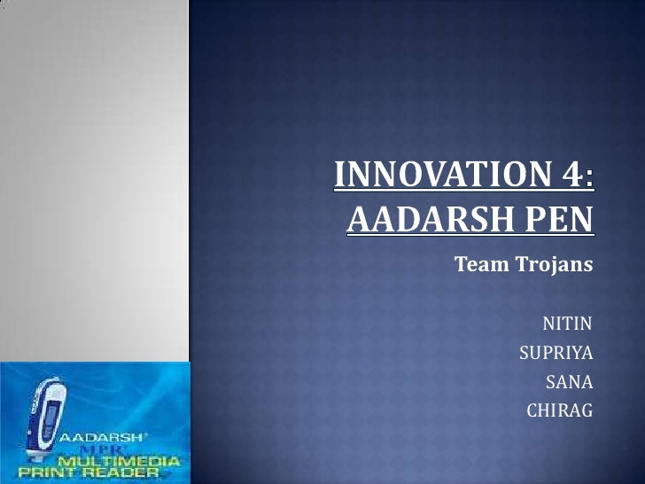 INNOVATION 4: AADARSH PEN<br />Team Trojans<br />NITIN<br />SUPRIYA<br />SANA<br />CHIRAG<br />