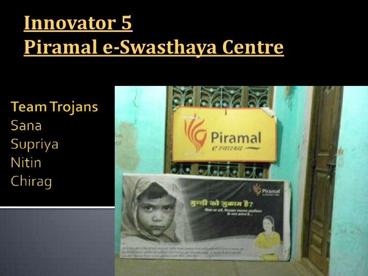 Innovator 5 <br />Piramal e-Swasthaya Centre<br />Team TrojansSanaSupriyaNitinChirag<br />