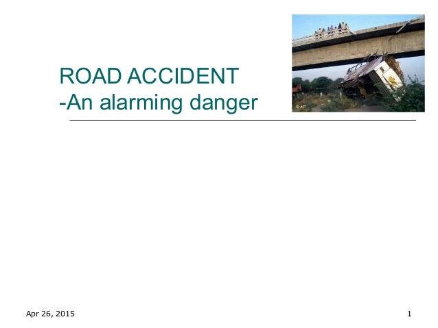 Apr 26, 2015 1 ROAD ACCIDENT -An alarming danger