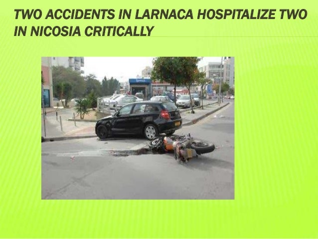 TWO ACCIDENTS IN LARNACA HOSPITALIZE TWO IN NICOSIA CRITICALLY