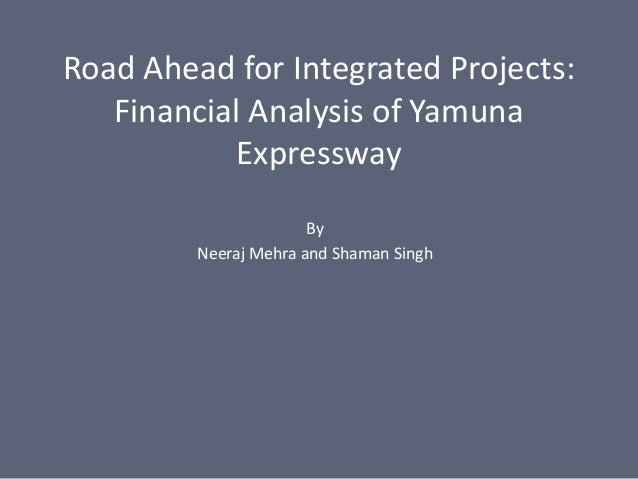 Road Ahead for Integrated Projects: Financial Analysis of Yamuna Expressway By Neeraj Mehra and Shaman Singh