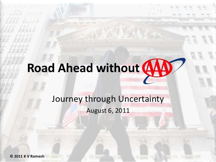 Road Ahead without<br />Journey through Uncertainty<br />August 6, 2011<br />© 2011 K V Ramesh<br />