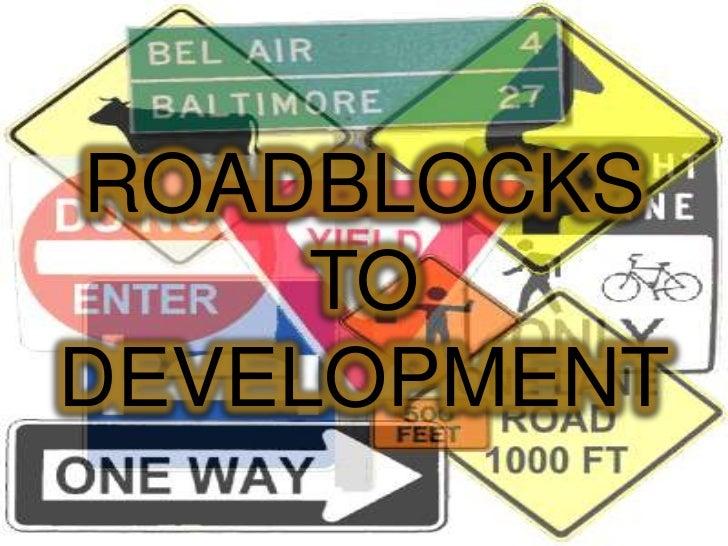 ROADBLOCKS     TODEVELOPMENT