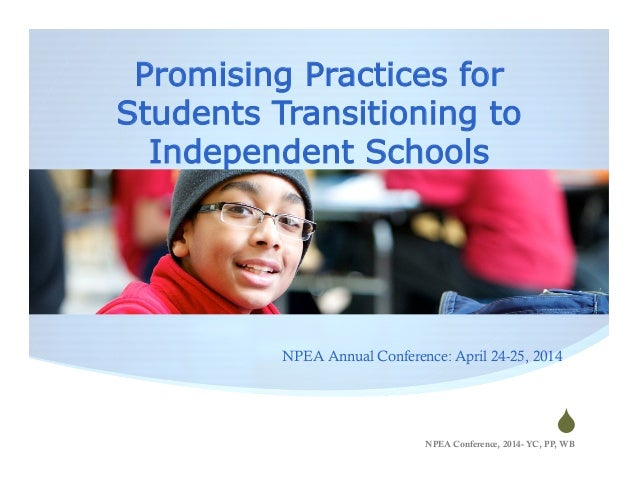 S Promising Practices for Students Transitioning to Independent Schools NPEA Conference, 2014- YC, PP, WB NPEA Annual Con...