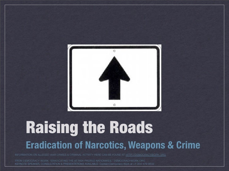 Raising the Roads        Eradication of Narcotics, Weapons & Crime INFORMATION ON ALLEGED WAR CRIMES & CRIMINAL ACTIVITY H...