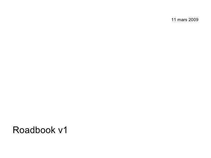 11 mars 2009 <ul><li>Roadbook v1 </li></ul>